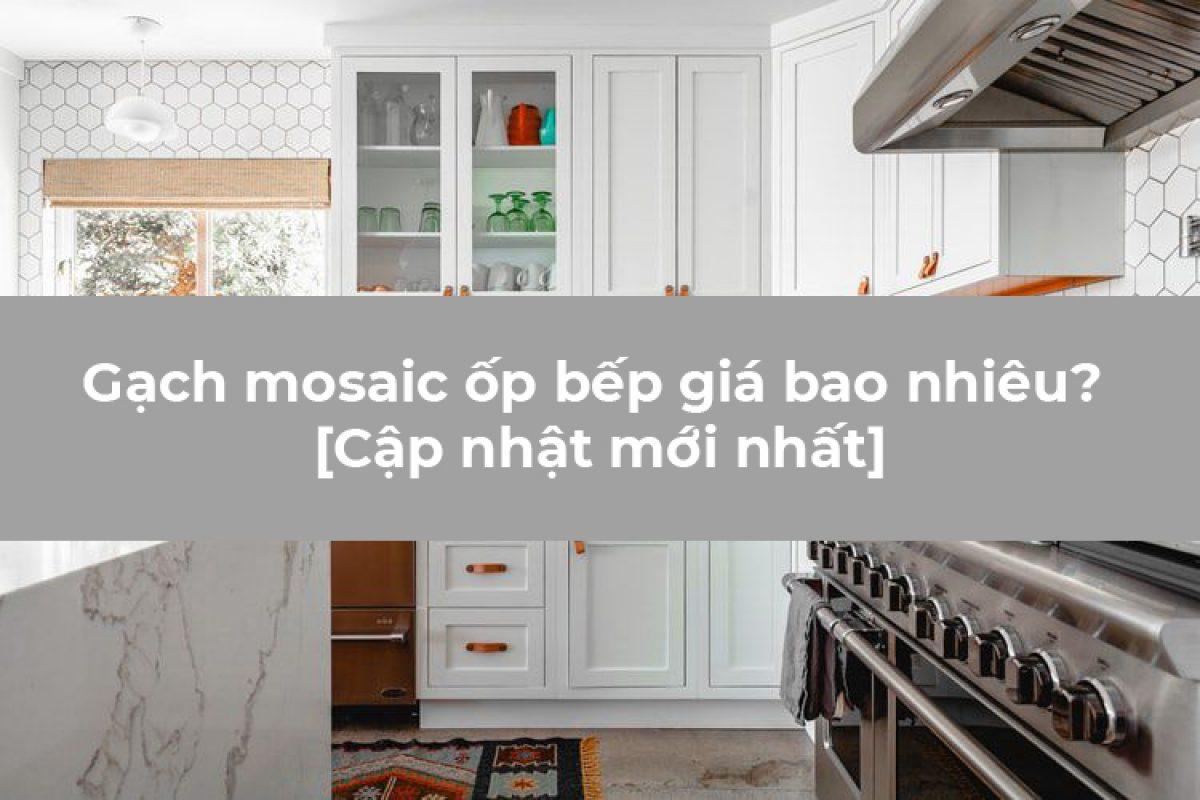 Gạch mosaic ốp bếp giá bao nhiêu? [Cập nhật mới nhất]